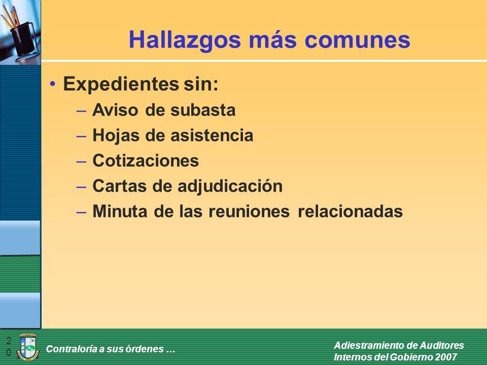 Contraloría a sus órdenes … Adiestramiento de Auditores Internos del Gobierno 2007 20 Hallazgos más comunes Expedientes sin: –Aviso de subasta –Hojas
