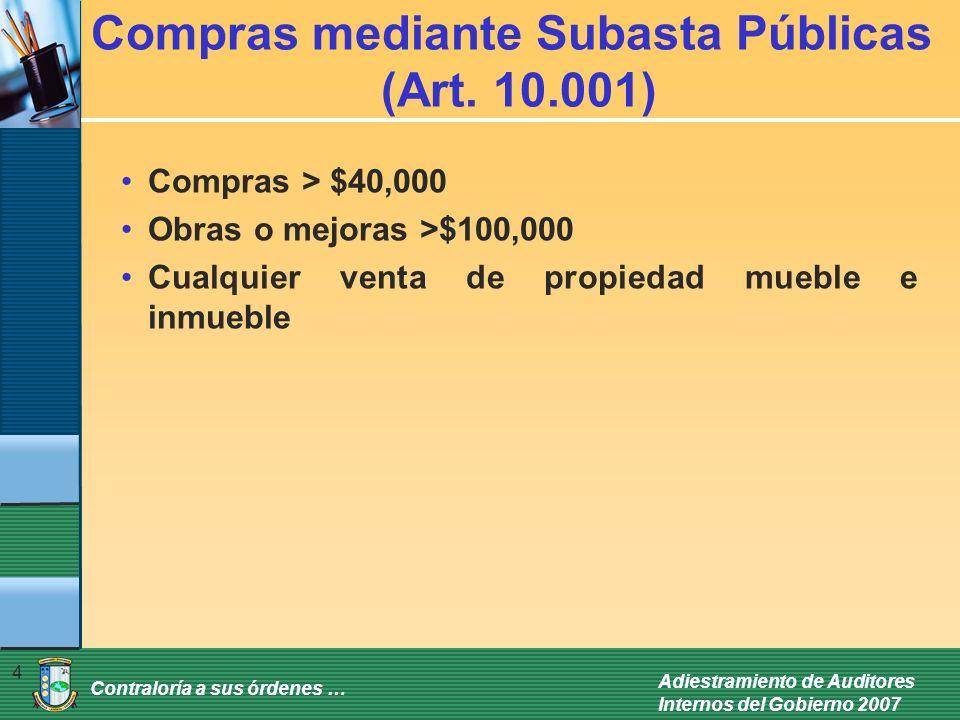 Contraloría a sus órdenes … Adiestramiento de Auditores Internos del Gobierno 2007 4 Compras mediante Subasta Públicas (Art. 10.001) Compras > $40,000