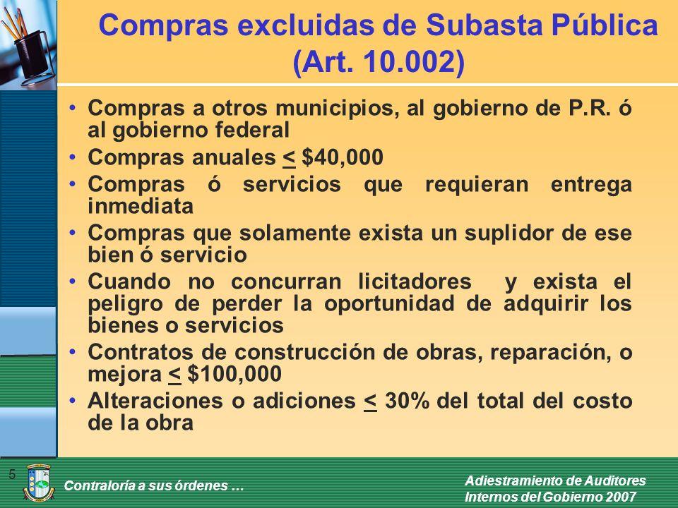 Contraloría a sus órdenes … Adiestramiento de Auditores Internos del Gobierno 2007 5 Compras excluidas de Subasta Pública (Art. 10.002) Compras a otro