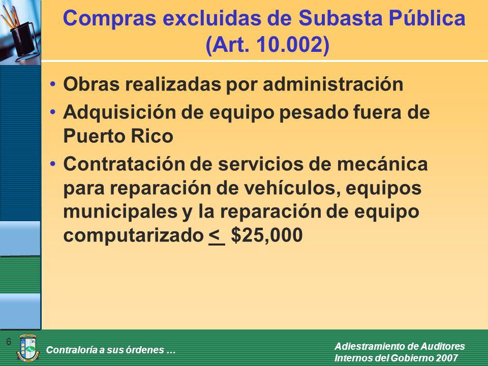 Contraloría a sus órdenes … Adiestramiento de Auditores Internos del Gobierno 2007 6 Compras excluidas de Subasta Pública (Art.