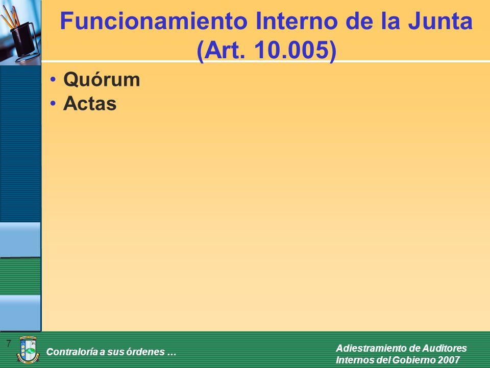 Contraloría a sus órdenes … Adiestramiento de Auditores Internos del Gobierno 2007 7 Funcionamiento Interno de la Junta (Art. 10.005) Quórum Actas