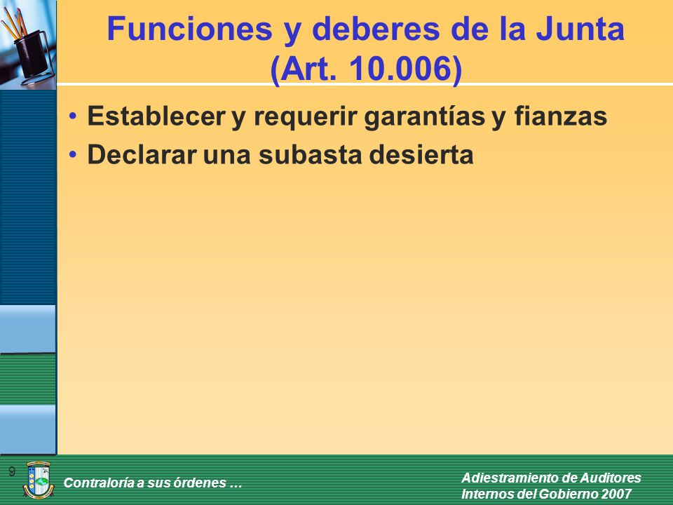 Contraloría a sus órdenes … Adiestramiento de Auditores Internos del Gobierno 2007 9 Funciones y deberes de la Junta (Art. 10.006) Establecer y requer