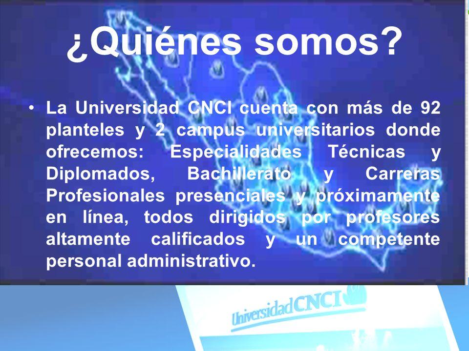¿Quiénes somos? La Universidad CNCI cuenta con más de 92 planteles y 2 campus universitarios donde ofrecemos: Especialidades Técnicas y Diplomados, Ba