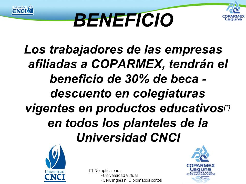 BENEFICIO Los trabajadores de las empresas afiliadas a COPARMEX, tendrán el beneficio de 30% de beca - descuento en colegiaturas vigentes en productos