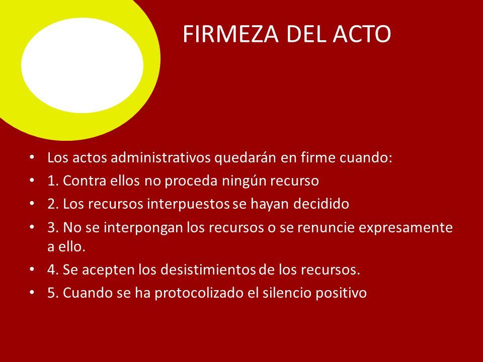 FIRMEZA DEL ACTO Los actos administrativos quedarán en firme cuando: 1.