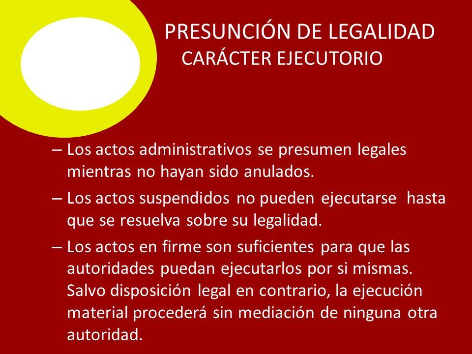 PRESUNCIÓN DE LEGALIDAD C CARÁCTER EJECUTORIO – Los actos administrativos se presumen legales mientras no hayan sido anulados.
