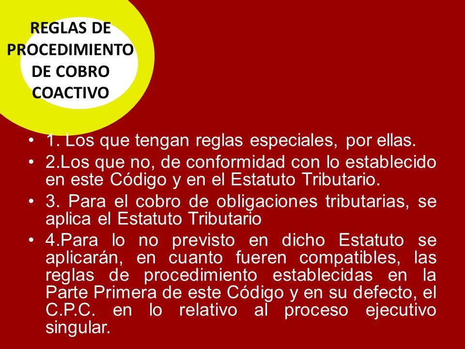 REGLAS DE PROCEDIMIENTO DE COBRO COACTIVO 1.Los que tengan reglas especiales, por ellas.