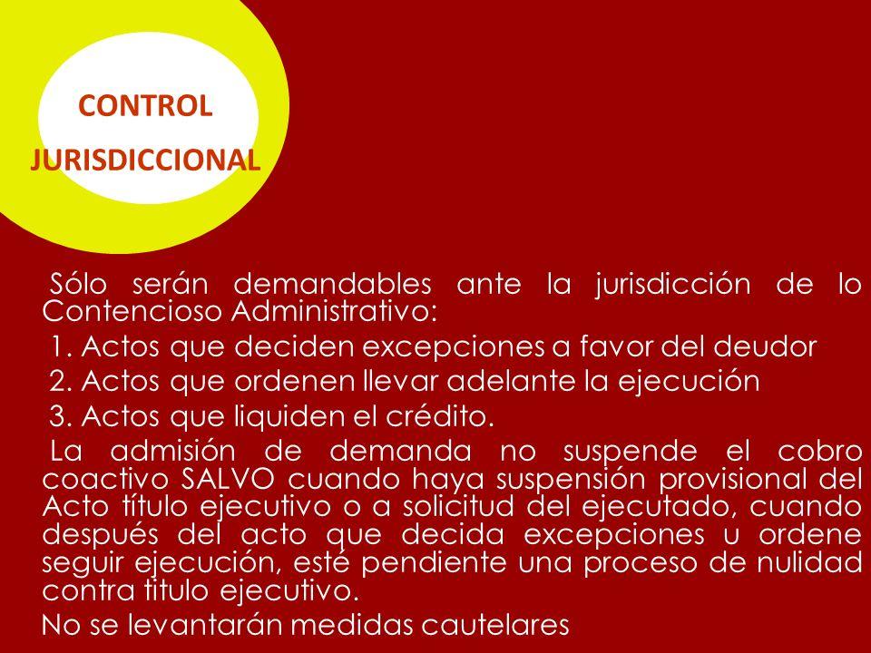 CONTROL JURISDICCIONAL Sólo serán demandables ante la jurisdicción de lo Contencioso Administrativo: 1.