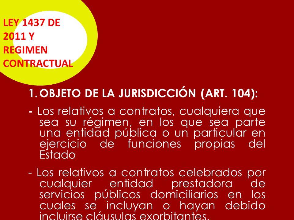 LEY 1437 DE 2011 Y REGIMEN CONTRACTUAL 1.OBJETO DE LA JURISDICCIÓN (ART.