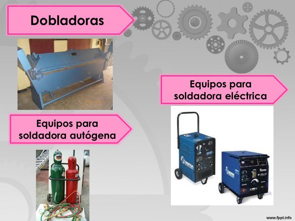 Dobladoras Equipos para soldadora autógena Equipos para soldadora eléctrica