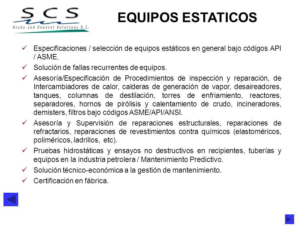 EQUIPOS ESTATICOS Especificaciones / selección de equipos estáticos en general bajo códigos API / ASME. Solución de fallas recurrentes de equipos. Ase