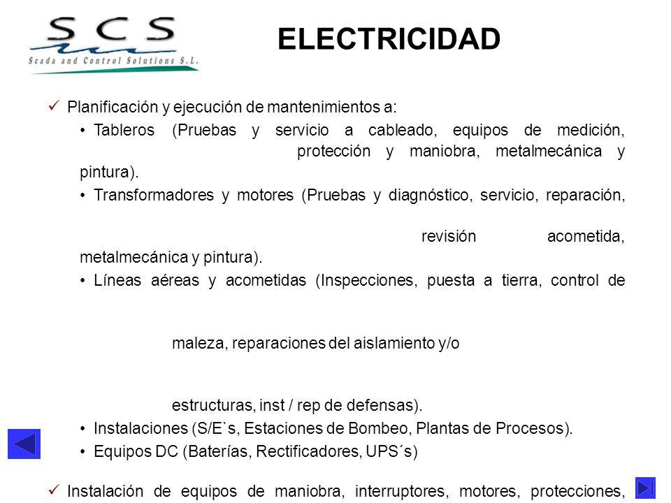 ELECTRICIDAD Planificación y ejecución de mantenimientos a: Tableros (Pruebas y servicio a cableado, equipos de medición, protección y maniobra, metal