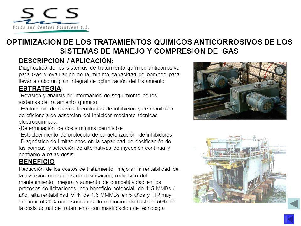 DESCRIPCION / APLICACIÓN: Diagnostico de los sistemas de tratamiento químico anticorrosivo para Gas y evaluación de la mínima capacidad de bombeo para
