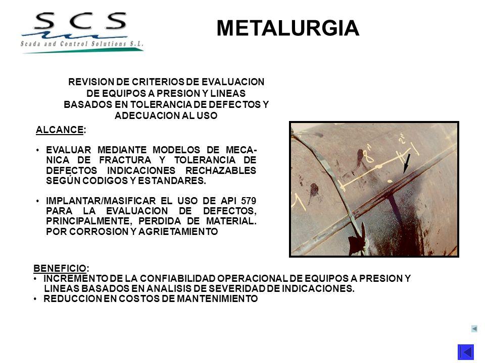 METAS/PROYECTOS 2001 METALURGIA ALCANCE: EVALUAR MEDIANTE MODELOS DE MECA- NICA DE FRACTURA Y TOLERANCIA DE DEFECTOS INDICACIONES RECHAZABLES SEGÚN CO