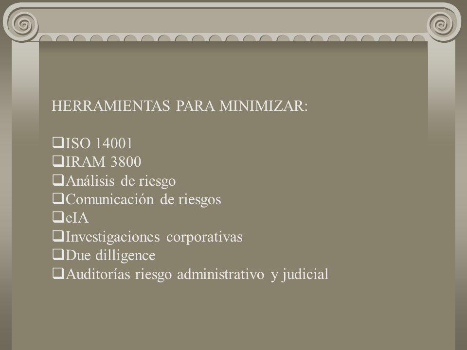 HERRAMIENTAS PARA MINIMIZAR: ISO 14001 IRAM 3800 Análisis de riesgo Comunicación de riesgos eIA Investigaciones corporativas Due dilligence Auditorías riesgo administrativo y judicial