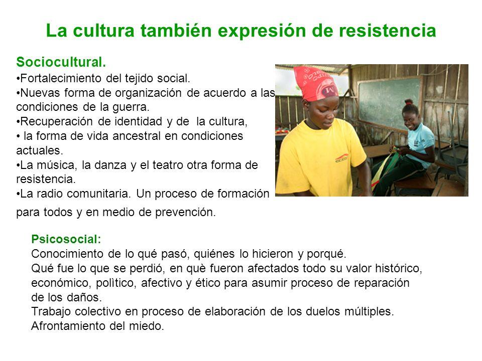 La cultura también expresión de resistencia Sociocultural. Fortalecimiento del tejido social. Nuevas forma de organización de acuerdo a las condicione
