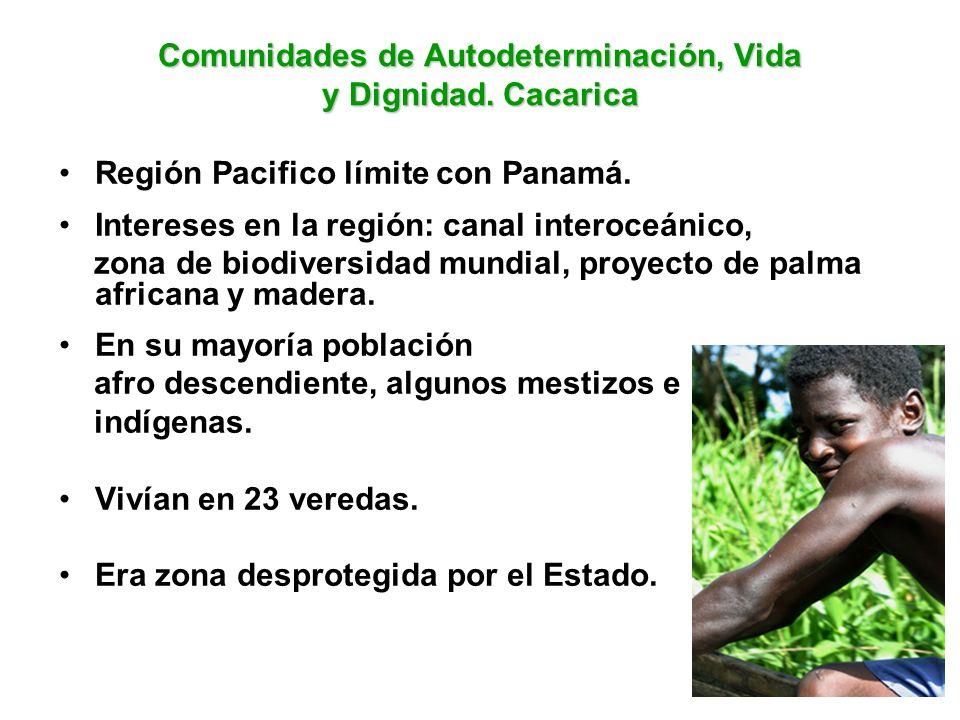 Comunidades de Autodeterminación, Vida y Dignidad. Cacarica Región Pacifico límite con Panamá. Intereses en la región: canal interoceánico, zona de bi