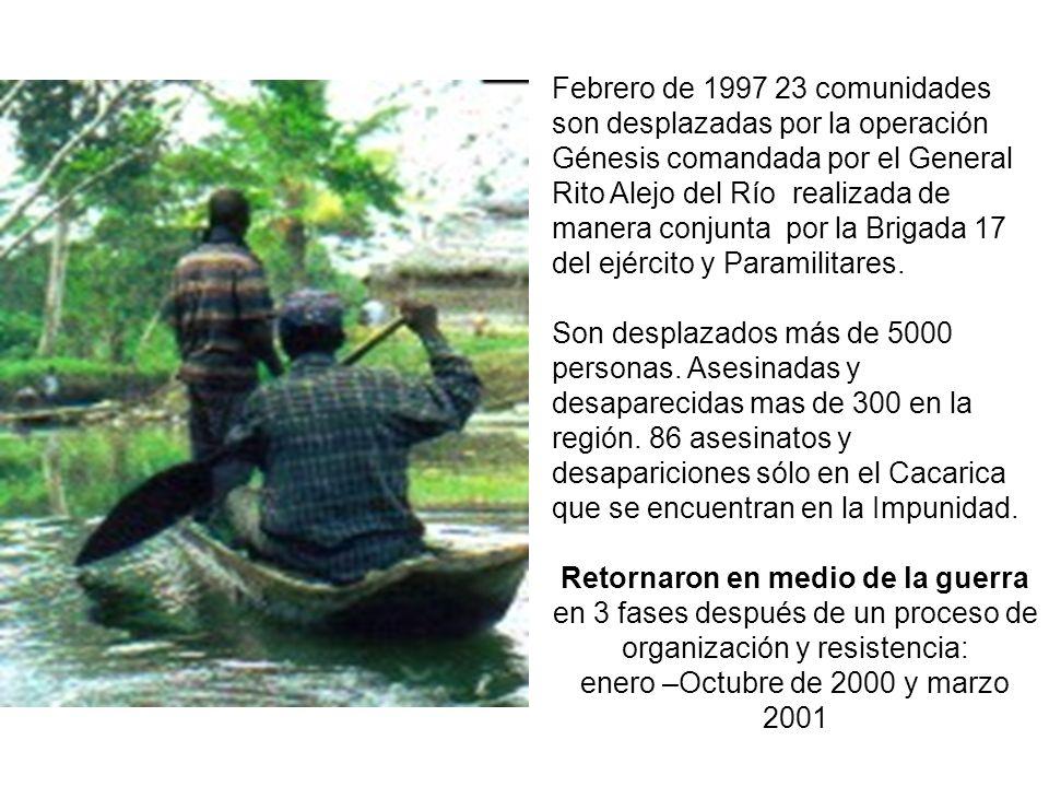 Febrero de 1997 23 comunidades son desplazadas por la operación Génesis comandada por el General Rito Alejo del Río realizada de manera conjunta por l