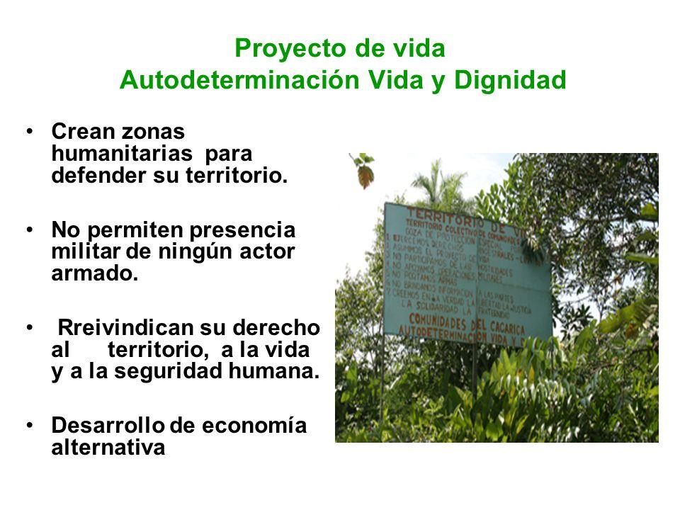Proyecto de vida Autodeterminación Vida y Dignidad Crean zonas humanitarias para defender su territorio. No permiten presencia militar de ningún actor