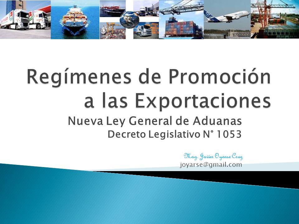 Nueva Ley General de Aduanas Decreto Legislativo N° 1053 Mag. Javier Oyarse Cruz joyarse@gmail.com