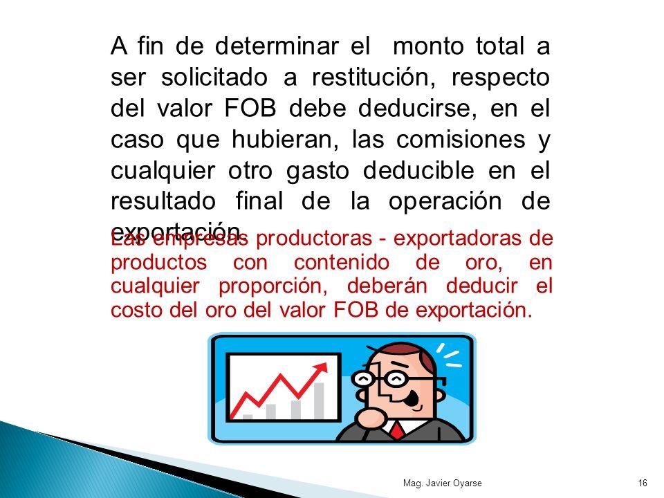 A fin de determinar el monto total a ser solicitado a restitución, respecto del valor FOB debe deducirse, en el caso que hubieran, las comisiones y cualquier otro gasto deducible en el resultado final de la operación de exportación.