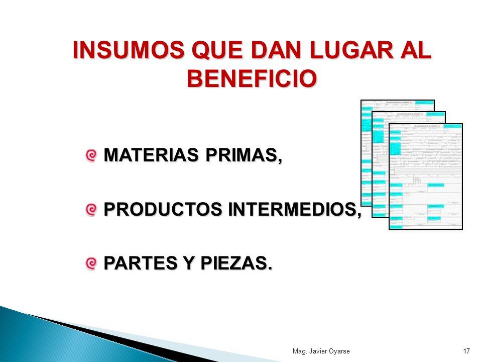 INSUMOS QUE DAN LUGAR AL BENEFICIO MATERIAS PRIMAS, PRODUCTOS INTERMEDIOS, PARTES Y PIEZAS.