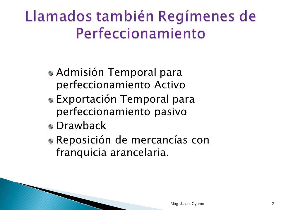 Admisión Temporal para perfeccionamiento Activo Exportación Temporal para perfeccionamiento pasivo Drawback Reposición de mercancías con franquicia arancelaria.