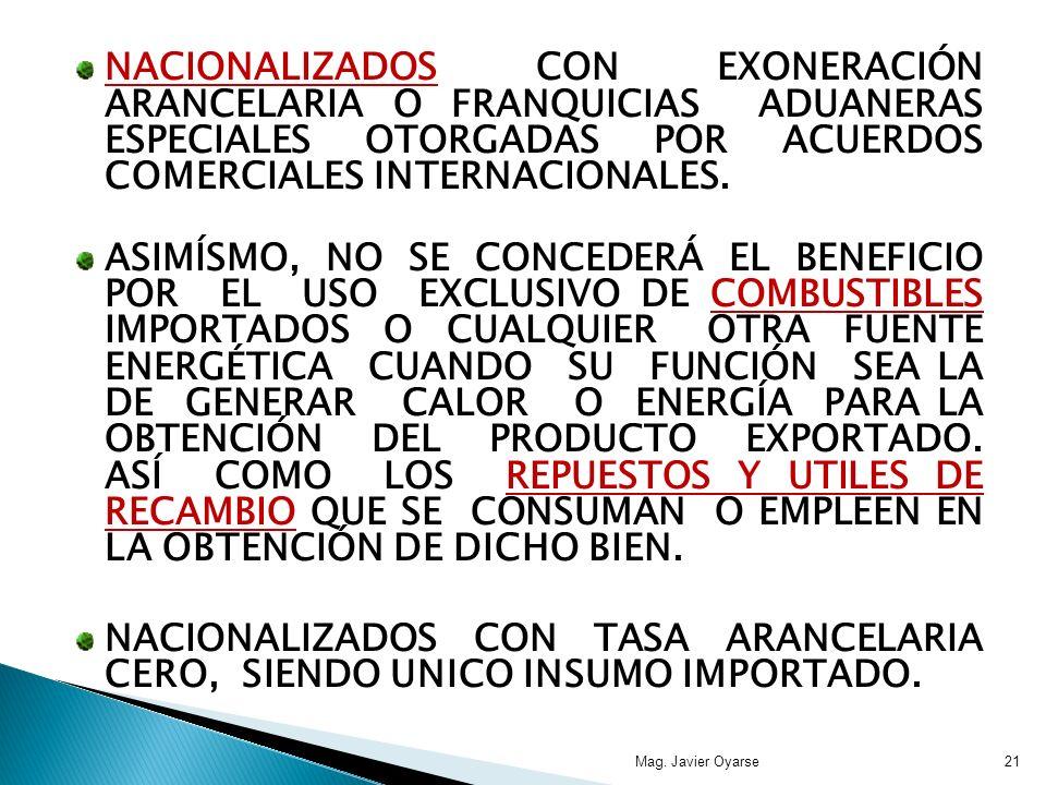NACIONALIZADOS CON EXONERACIÓN ARANCELARIA O FRANQUICIAS ADUANERAS ESPECIALES OTORGADAS POR ACUERDOS COMERCIALES INTERNACIONALES. ASIMÍSMO, NO SE CONC