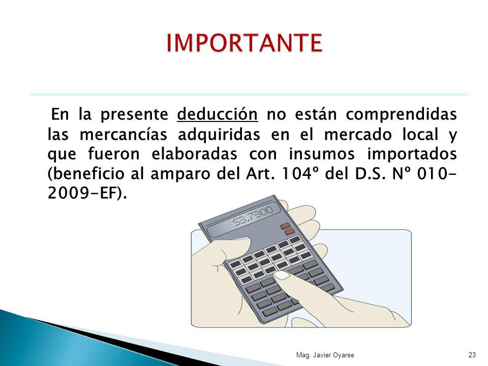 En la presente deducción no están comprendidas las mercancías adquiridas en el mercado local y que fueron elaboradas con insumos importados (beneficio al amparo del Art.
