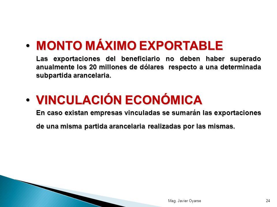 MONTO MÁXIMO EXPORTABLEMONTO MÁXIMO EXPORTABLE Las exportaciones del beneficiario no deben haber superado anualmente los 20 millones de dólares respecto a una determinada subpartida arancelaria.