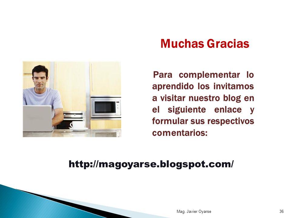 Muchas Gracias Para complementar lo aprendido los invitamos a visitar nuestro blog en el siguiente enlace y formular sus respectivos comentarios: http://magoyarse.blogspot.com/ Mag.