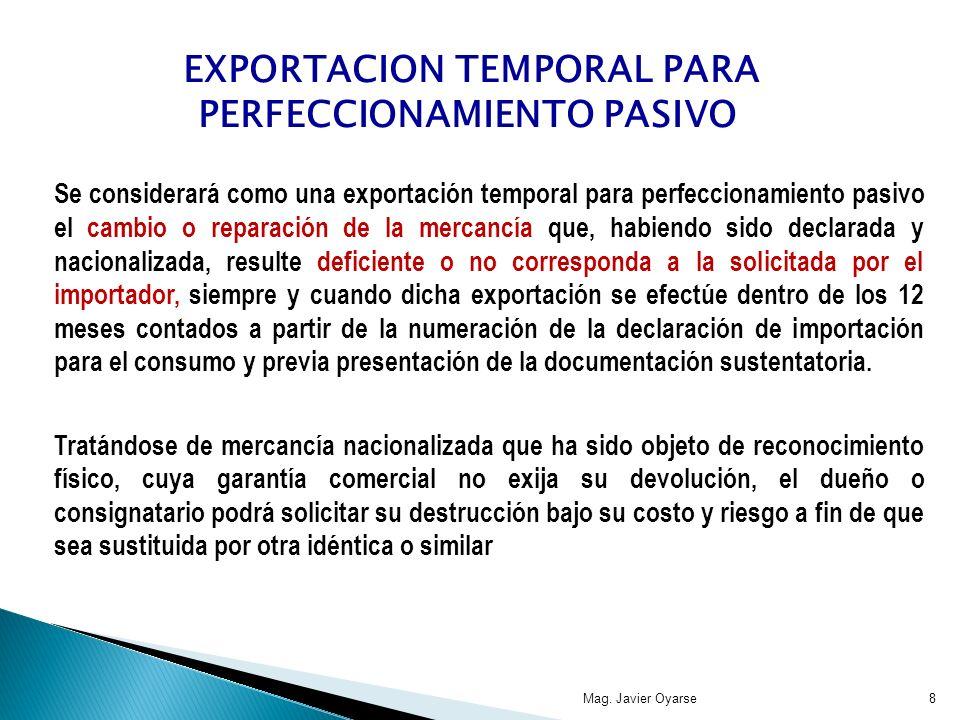 Se considerará como una exportación temporal para perfeccionamiento pasivo el cambio o reparación de la mercancía que, habiendo sido declarada y nacio