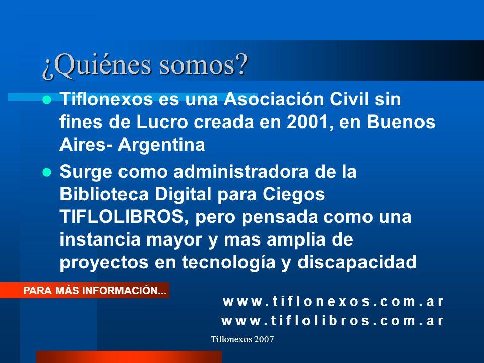 Tiflonexos 2007 ¿Quiénes somos? Tiflonexos es una Asociación Civil sin fines de Lucro creada en 2001, en Buenos Aires- Argentina Surge como administra