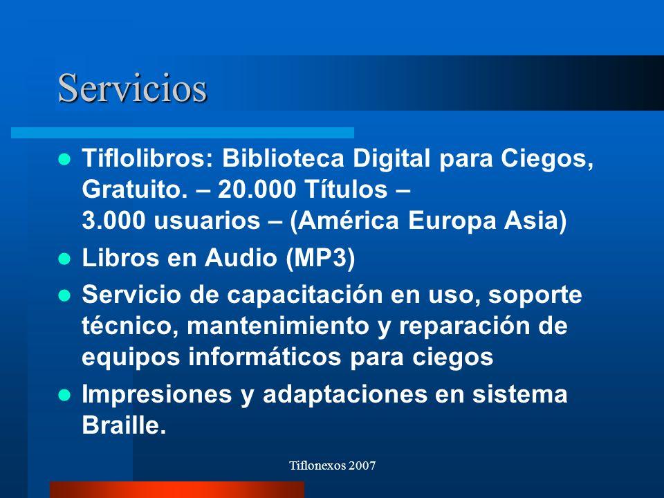 Tiflonexos 2007 Servicios Tiflolibros: Biblioteca Digital para Ciegos, Gratuito. – 20.000 Títulos – 3.000 usuarios – (América Europa Asia) Libros en A