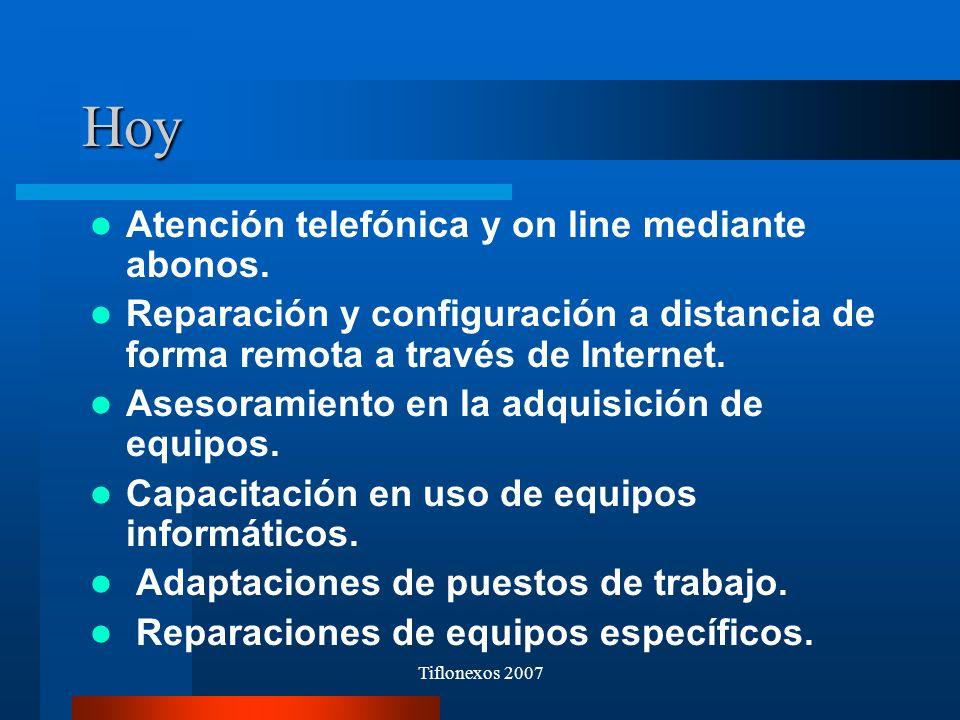 Tiflonexos 2007 Hoy Atención telefónica y on line mediante abonos. Reparación y configuración a distancia de forma remota a través de Internet. Asesor