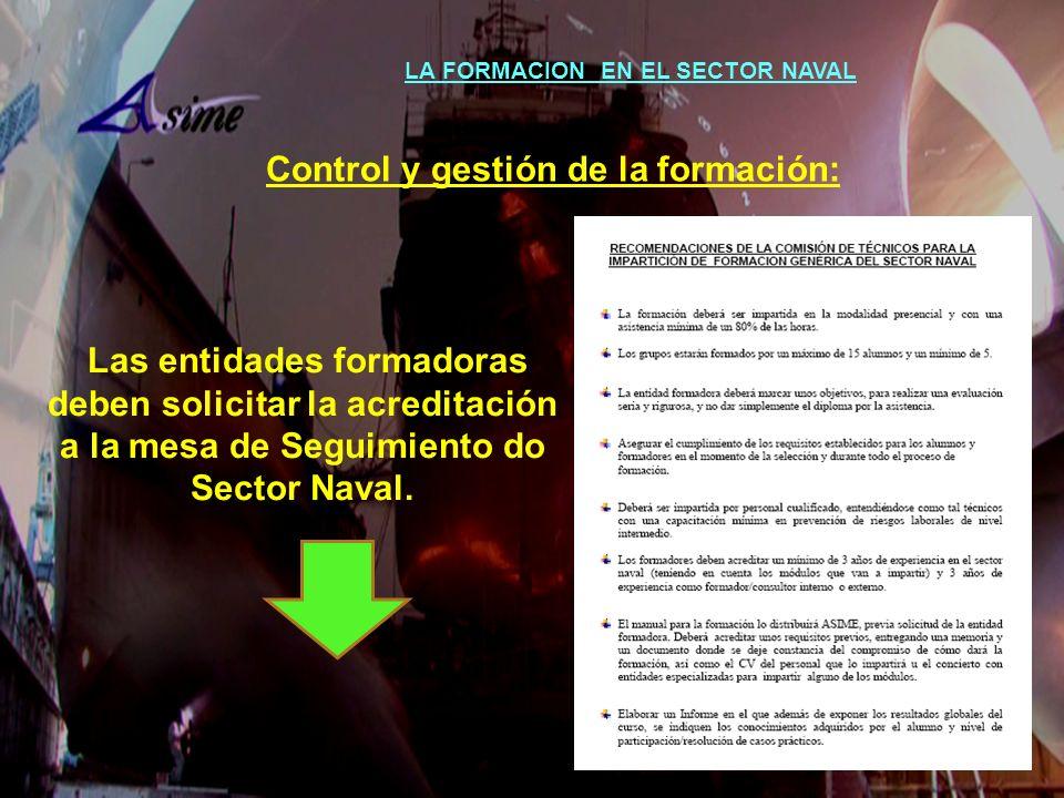 LA FORMACION EN EL SECTOR NAVAL Control y gestión de la formación: Las entidades formadoras deben solicitar la acreditación a la mesa de Seguimiento d