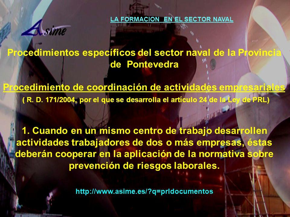LA FORMACION EN EL SECTOR NAVAL Procedimientos específicos del sector naval de la Provincia de Pontevedra Procedimiento de coordinación de actividades