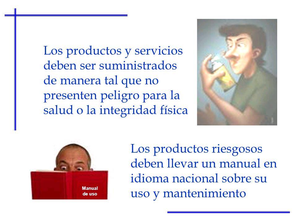 Los productos y servicios deben ser suministrados de manera tal que no presenten peligro para la salud o la integridad física Los productos riesgosos