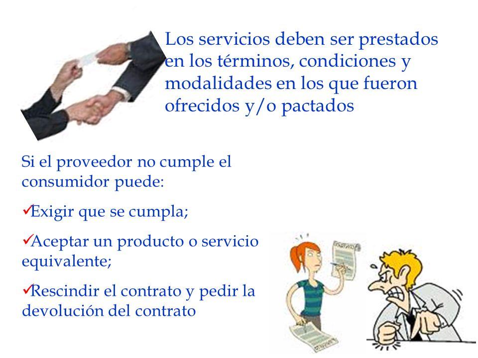 Los servicios deben ser prestados en los términos, condiciones y modalidades en los que fueron ofrecidos y/o pactados Si el proveedor no cumple el con