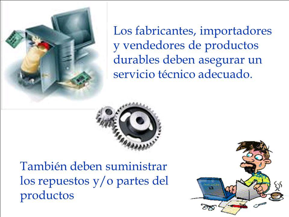 Los fabricantes, importadores y vendedores de productos durables deben asegurar un servicio técnico adecuado. También deben suministrar los repuestos