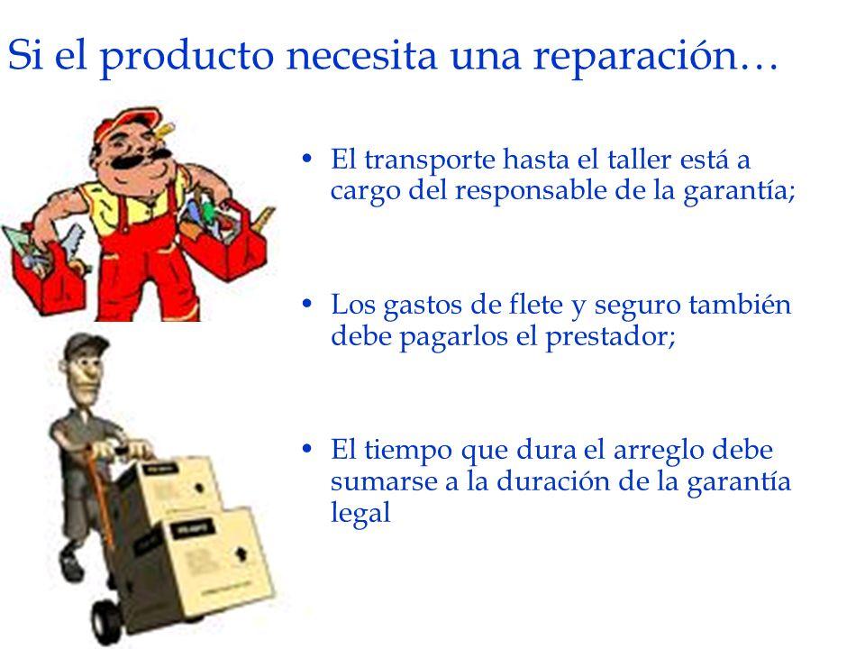 Si el producto necesita una reparación… El transporte hasta el taller está a cargo del responsable de la garantía; Los gastos de flete y seguro tambié