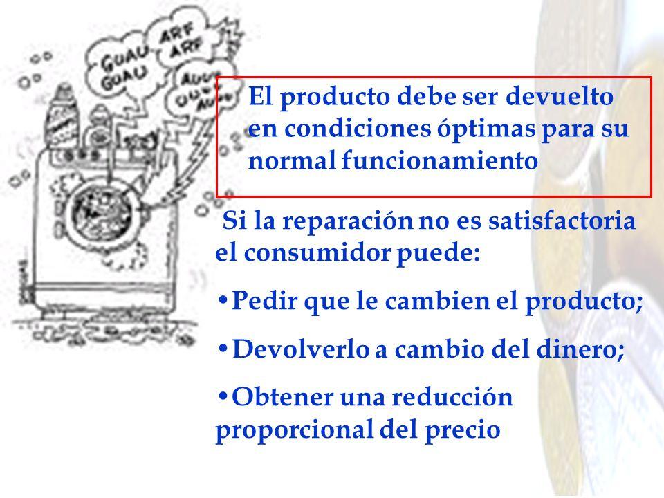 El producto debe ser devuelto en condiciones óptimas para su normal funcionamiento Si la reparación no es satisfactoria el consumidor puede: Pedir que
