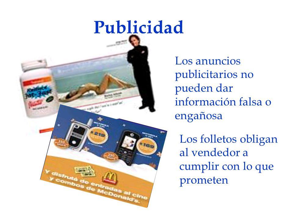 Publicidad Los anuncios publicitarios no pueden dar información falsa o engañosa Los folletos obligan al vendedor a cumplir con lo que prometen