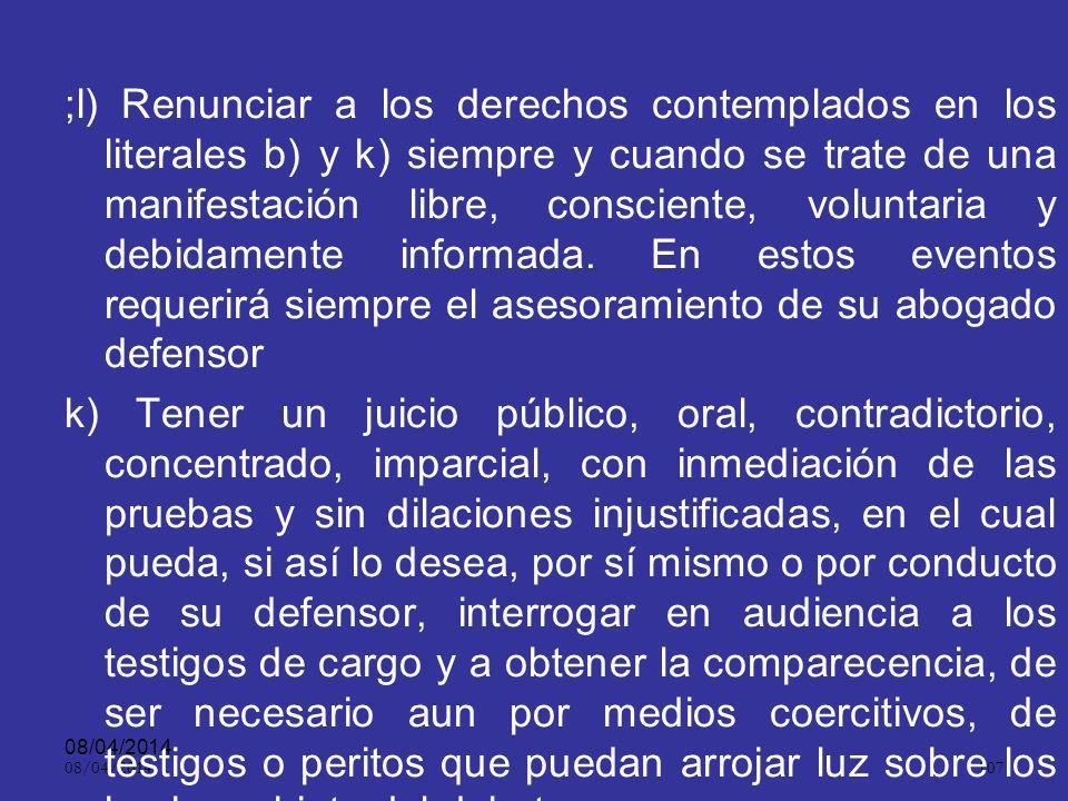 08/04/2014 106 g) Tener comunicación privada con su defensor antes de comparecer frente a las autoridades; h) Conocer los cargos que le sean imputados