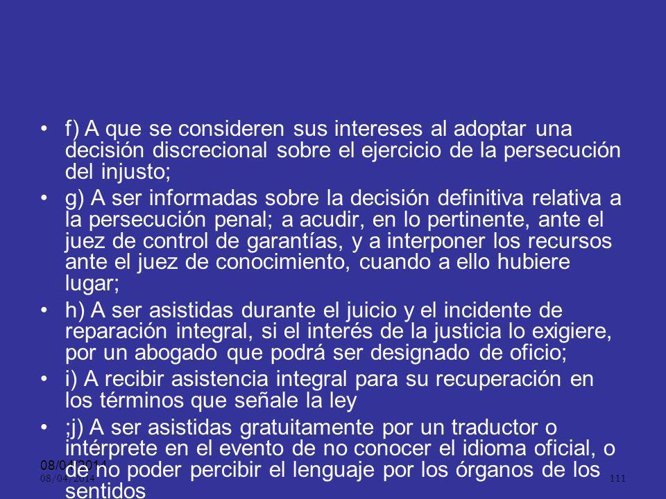 08/04/2014 110 Derechos de las víctimas ART. 11.. El Estado garantizará el acceso de las víctimas a la administración de justicia. Las víctimas tendrá