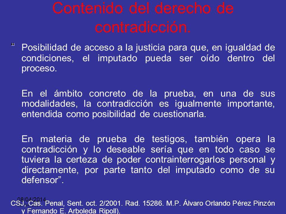 08/04/2014 117 Contradicción ART. 15.. Las partes tendrán derecho a conocer y controvertir las pruebas, así como a intervenir en su formación, tanto l