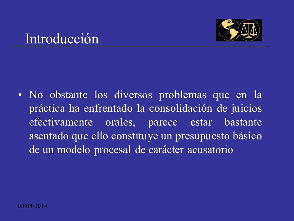 08/04/2014 Introducción El paradigma de este cambio ha estado constituido por la instauración del juicio oral, público y contradictorio como centro de