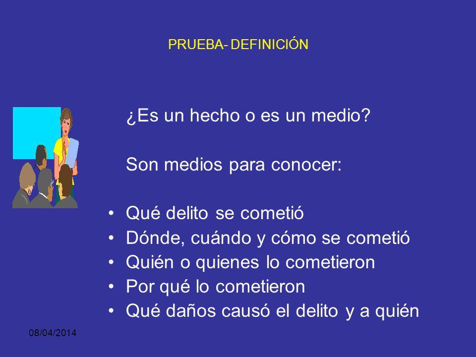 08/04/2014 PRUEBA-DEFINICIÓN - Es la fuente legítima de conocimiento de la verdad real o efectiva (en oposición a la verdad formal o aparente) - que e