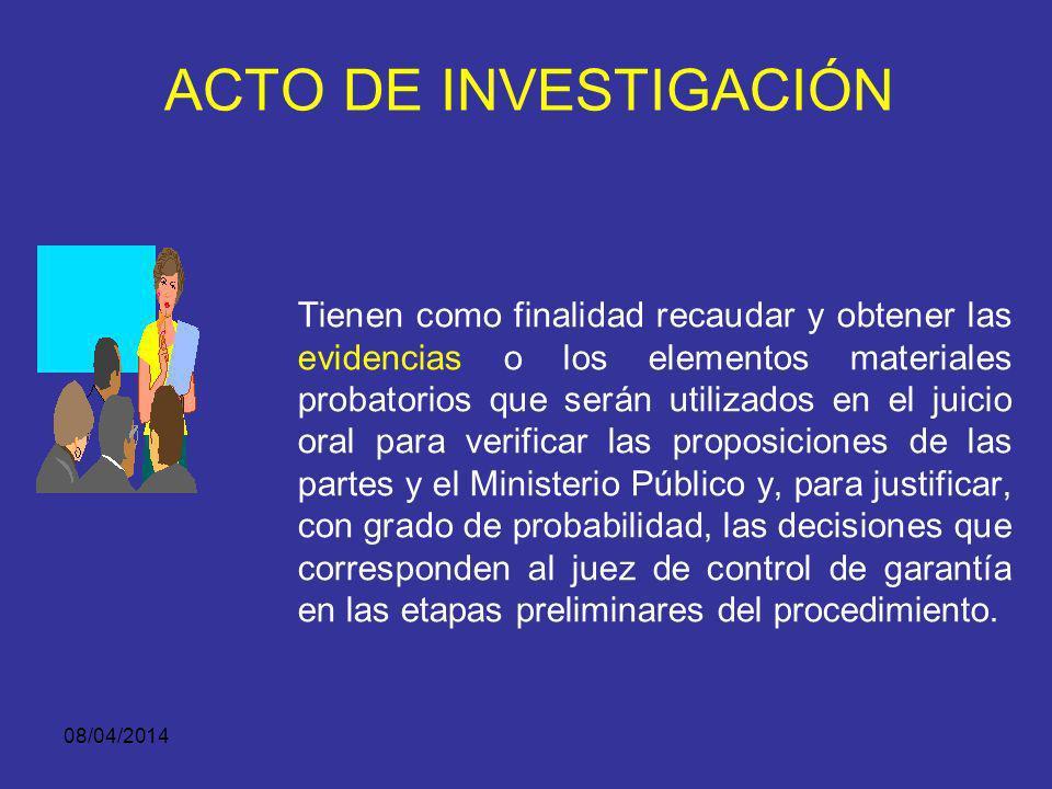 08/04/2014 ACTO DE INVESTIGACIÓN ACTOS DE PRUEBA ?