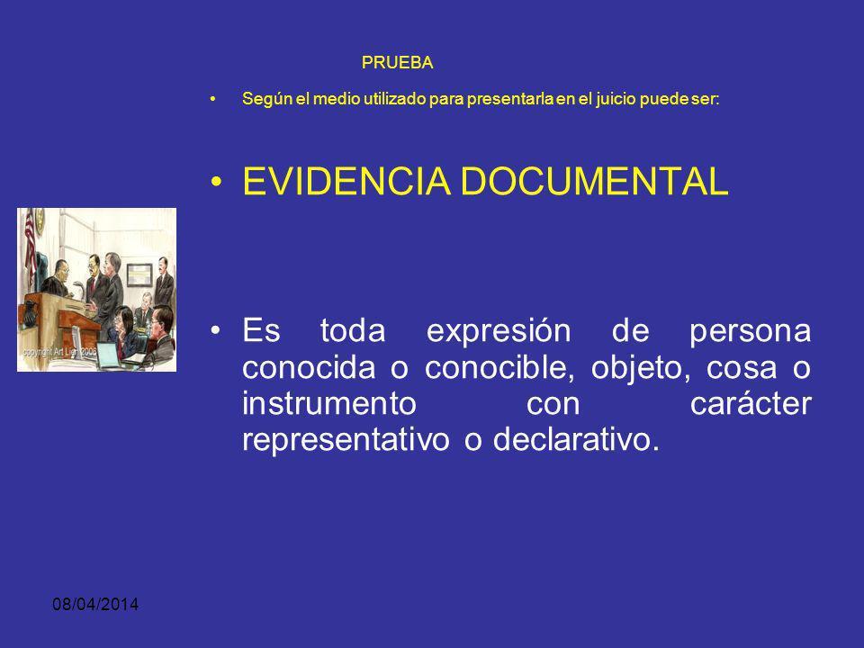 08/04/2014 PRUEBA Según el medio utilizado para presentarla en el juicio puede ser: EVIDENCIA TESTIMONIAL: Es la relacionada con la declaración de testigos sobre hechos de su conocimiento personal.